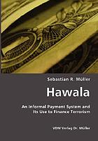 Hawala : an informal payment system and its use to finance terrorism
