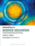MasterClass in science education : transforming teaching and learning