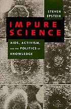 Impure science : AIDS, activism, and the politics of knowledge