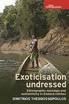 Exoticisation undressed : ethnographic nostalgia and authenticity in Emberá clothes