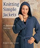 Knitting simple jackets : 25 beautiful designs