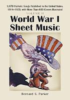 World War I sheet music : 9,670 patriotic songs published in the United States, 1914-1920, with more than 600 covers illustrated
