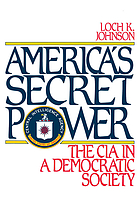 America's secret power : the CIA in a democratic society