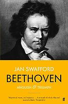 Beethoven : anguish and triumph : a biography