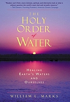 The holy order of water : healing the earth's waters and ourselves