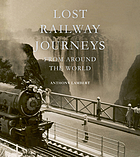Lost railway journeys : from around the world