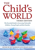 The child's world : the essential guide to assessing vulnerable children, young people and their families