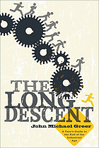 The long descent : a user's guide to the end of the industrial age