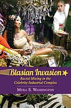Blasian invasion : racial mixing in the celebrity industrial complex