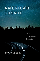 American cosmic : UFOs, religions, techonology.