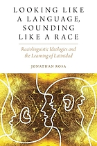 Looking like a language, sounding like a race : raciolinguistic ideologies and the learning of latinidad