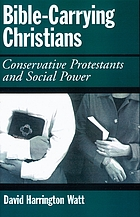 Bible-carrying Christians : conservative Protestants and social power