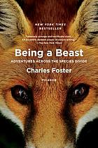 BEING A BEAST : adventures across the species divide.