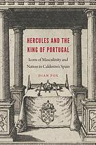 Hercules and the King of Portugal : icons of masculinity and nation in Calderón's Spain