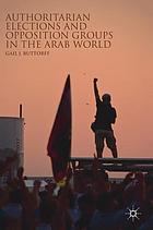 Authoritarian elections and opposition groups in the Arab world