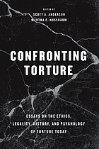 Confronting torture : essays on the ethics, legality, history, and psychology of torture today