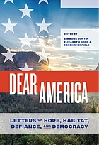 Dear America : letters of hope, habitat, defiance, and democracy