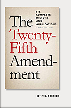 The Twenty-fifth Amendment : its complete history and applications