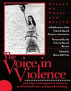 The voice in violence : essays on voice and speech