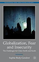 Globalization, fear and insecurity : the challenges for cities north and south