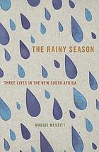 The rainy season : three lives in the new South Africa