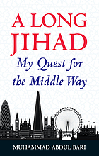 A Long Jihad : My Quest for the Middle Way.