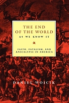 The end of the world as we know it : faith, fatalism, and apocalypse in America