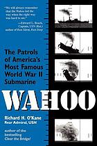 Wahoo : the patrols of America's most famous World War II submarine