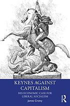 Keynes against capitalism : his economic case for liberal socialism