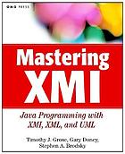 Mastering XMI : Java programming with the XMI toolkit, XML, and UML
