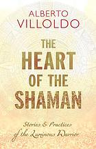 The heart of the Shaman : stories & practices of the luminous warrior