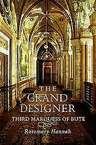 The grand designer : third Marquess of Bute