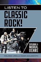 Listen to classic rock! : exploring a musical genre