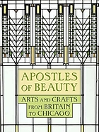 Apostles of beauty : arts and crafts from Britain to Chicago