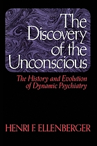 The discovery of the unconscious : the history and evolution of dynamic psychiatry