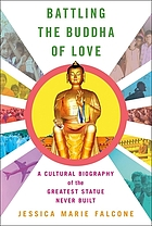 Battling the Buddha of love a cultural biography of the greatest statue never built