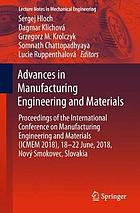 Advances in manufacturing engineering and materials : proceedings of the International Conference on Manufacturing Engineering and Materials (ICMEM 2018), 18--22 June, 2018, Nový Smokovec, Slovakia