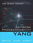 Network programmability with YANG : the structure of network automation with YANG, NETCONF, RESTCONF, and gNMI