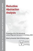 Reduction - Abstraction - Analysis : Proceedings of the 31th International Ludwig Wittgenstein-Symposium in Kirchberg, 2008