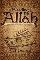 Bleeding for Allah : why Islam will conquer the free world : what Americans need to know