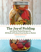 Joy of pickling, 3rd edition - 300 flavor-packed recipes for all kinds of p.