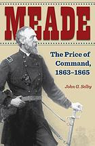 Meade : the Price of Command, 1863-1865.