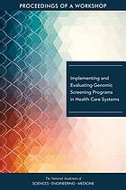 Implementing and evaluating genomic screening programs in health care systems : proceedings of a workshop