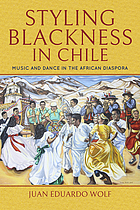 Styling blackness in Chile : music and dance in the African diaspora