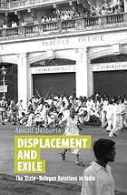 Displacement and exile : the state-refugee relations in India