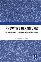 Innovative departures : anthropology and the Indian diaspora