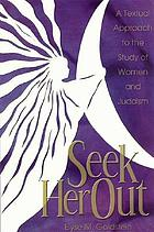 Seek her out : a textual approach to the study of women and Judaism