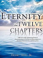 Eternity in twelve chapters : a review of the Athanasian Creed, a communication to the physical descendants of Abraham, both Israelites and Ishmaelites