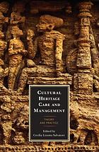 Cultural heritage care and management : theory and practice