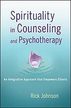 Spirituality in Counseling and Psychotherapy: An Integrative Approach that.